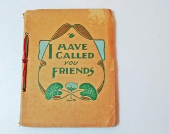 I Have Called You Friends by Adah Louise Sutton Published by Saalfield Publishing First Edition 1913 Collected Poetry Book