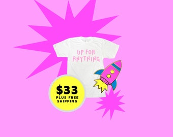 Up For Anything T-shirt / Graphic Tee + Neon Rocket Ship Hard Enamel Pin / Cloisonne Pin / Lapel Pin Bundle Pack