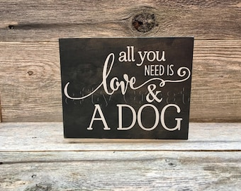 All you need is love and a dog wooden block, home decor, wooden decor, pet quote, pet decor, dog decor, dog quote, dog lover, rescue dog