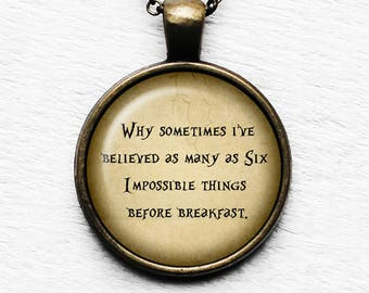 "Alice in Wonderland ""Why sometimes I've believed as many as six impossible things before breakfast."" Pendant & Necklace"
