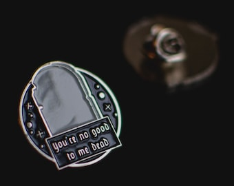 "You're no good to me dead - tombstone / grave pin  1"" (2.54 cm)"
