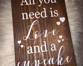 All you need is love and a cupcake. Wedding sign. Desert table decor. Bakery sign. Bakery decor.