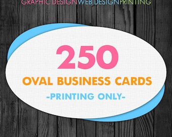 Oval Business Card Printing, 250 Cards, Glossy or Matte, Front and Back