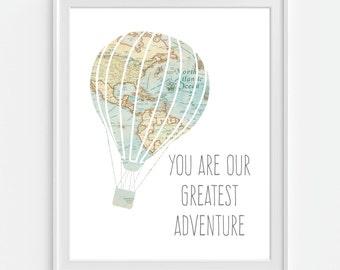You Are Our Greatest Adventure Art Print, Map Hot Air Balloon, Travel Nursery, Adventure Nursery, Nursery Wall Art, Childrens Room Decor