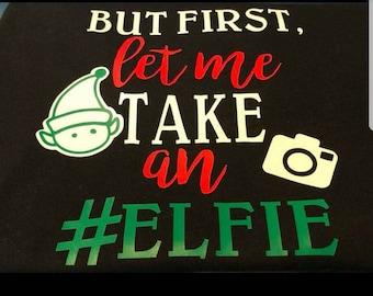 But First Let Me Take An #Elfie, Christmas Baby Onesie/Kids/Ladies/Mens Tshirt