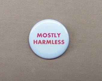 """Hitchhiker's Guide to the galaxy MOSTLY HARMLESS Button 1.25"""" Badge Pinback HHGG"""