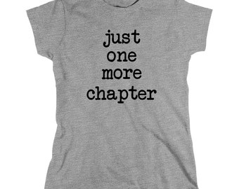 Just One More Chapter Shirt - gift idea, book lover, book nerd, bookworm - ID: 1890