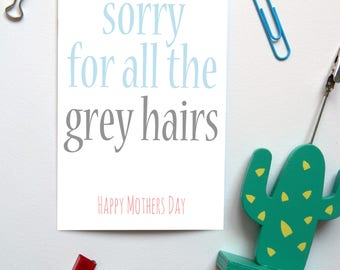Sorry For The Grey Hairs Mother's Day Card