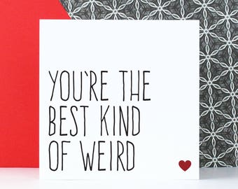 Funny anniversary love card for boyfriend or girlfriend, Birthday card for him, You're the best kind of weird