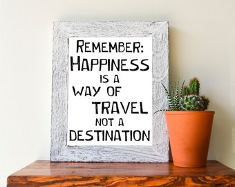 "Remember: Happiness is a Way of Travel not a Destination, Black and White Typographic Quote, 8""x10"""