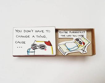 """Fun Inspirational Card """"You don't have to change a thing, cause you are purrrfect the way you are"""" Matchbox/ Gift box / Message box/ OT104"""