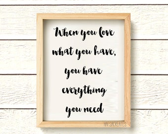 Instant Download. DIY -Love what you have and you have everything you need. Minimalist  Art Typography, Scandinavian Poster,   Modern Office