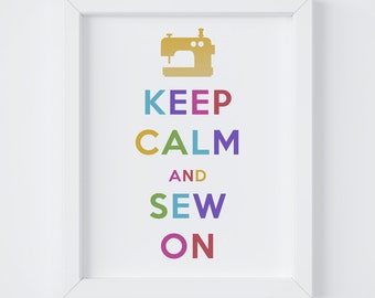 Keep Calm and Sew On, Craft Room Decor, Home Decor, Gift for Crafter, Digital Print, Instant Download, 8x10 Digital Print, 5x7 Digital Print