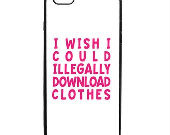 I Wish I Could Illegally Download Clothes Phone Case Samsung Galaxy S5 S6 S7 S8 S9 Note Edge iPhone 4 4S 5 5S 5C 6 6S 7 7S 8 8S X SE Plus