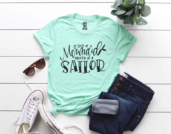 Soul of a Mermaid mouth of a Sailor Shirt