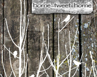 Home Tweet Home, birds woods trees, rustic decor, country home, barn wood photo, bird on a branch, housewarming, bird lover, wedding gift