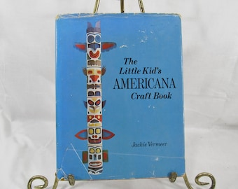 The Little Kid's Americana Craft Book  Jackie Vermeer  Taplinger Pub. Co 1975 First Edition Children's Art/Craft DIY