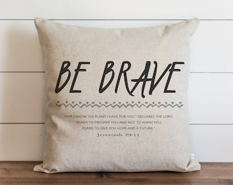 Be Brave 20 x 20 Pillow Cover // Everyday // Jeremiah // Faith // Throw Pillow // Gift // Accent Pillow