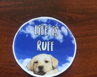 Life Is Ruff Sticker