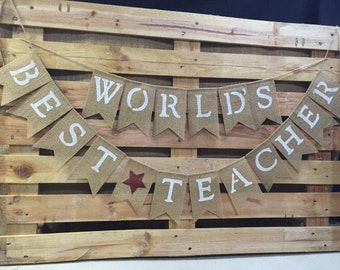 WORLD'S BEST TEACHER or Teachers,  Teacher Appreciation Day,  Great Teacher Recognition, Burlap Bunting, Burlap Banner, Bunting Garland