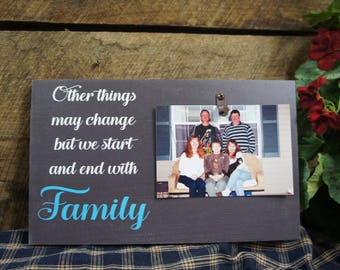 Other Things May Change But We Start And End With Family Picture Photo Frame Holds 4x6 Sign Frames Solid Wood  Free Color & Word Changes