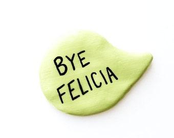 BYE FELICIA Speech Bubble Brooch