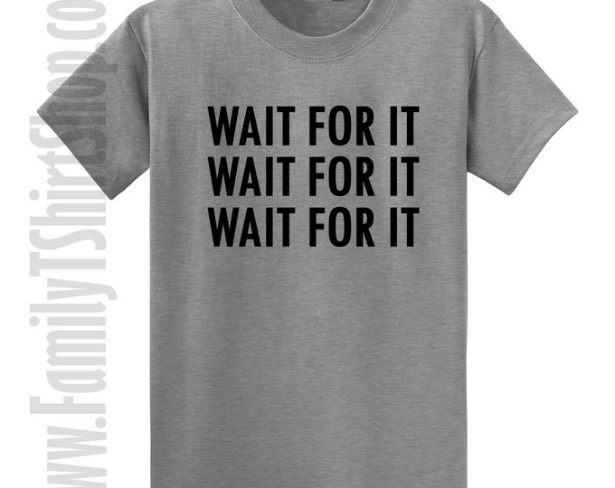 Wait For It T-shirt