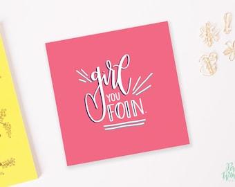 Girl You Foin - Hand Lettered Print