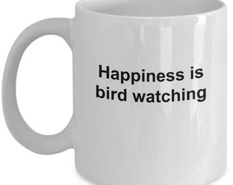 Bird Watching Mug - Happiness is Bird Watching - 11 Ounce Coffee Cup