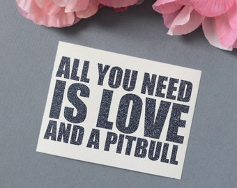 All You Need Is Love and a Pitbull Glitter Vinyl Decal