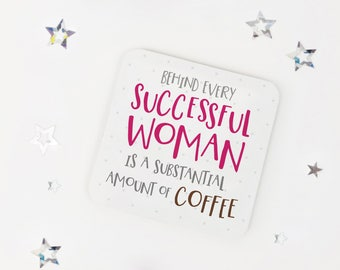 Funny coffee coaster - Behind every successful woman - desk coaster - drink mat - office present - coffee gift - fun gift - girl boss gift