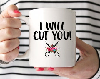 I Will Cut You - Coffee Mug, Funny Mug, 11 or 15 Ounce Coffee Cup, Hairdresser Gift, Gift For Hair Stylist, Beautician Mug,