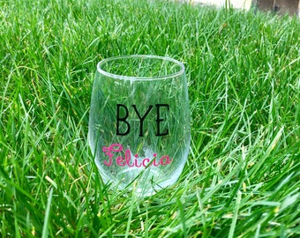100% Made in the USA - Bye Felicia Stemless Wine Glass // custom made vinyl laid wine glass // straight outta Compton