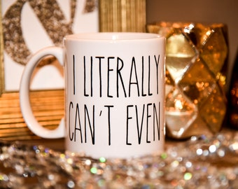 I LITERALLY CAN'T EVEN Coffee Mug