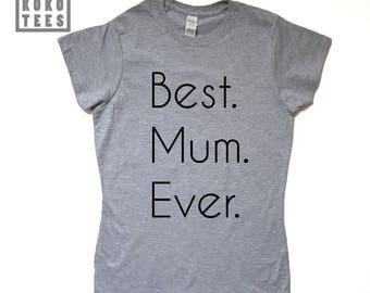 Best Mum Ever Mums T Shirt, Mothers Day T Shirt, Mum Top