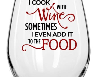 I Cook With Wine Wine Glass  -Fun Wine Glasses - Holiday Gift,friend gift, birthday gift,sassy&fun,gifts for girlfriends,wine loving friends