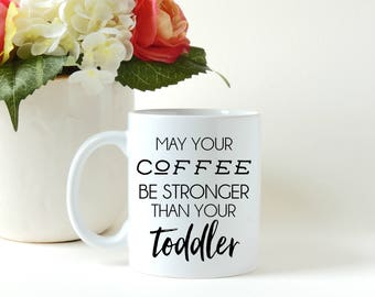 Mothers Day Gift, May Your Coffee Be Stronger, Funny Mug, Parent Gift, Mothers Gift, Gift for Mom, First Time Mom Gift, Coffee Mug