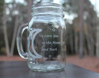 Engraved Mason Jar Mug, I Love You To The Moon And Back, Customized mason Jar mug, Birthday, Christmas, Valentine gift,