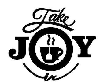 WEEKEND SALE Take Joy In Tea Decal