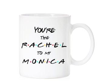 Friends Mug | Best Friend Gift | You're the Rachel to my Monica | Best Friends Mug
