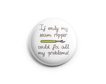 If Only My Seam Ripper Could Fix All My Problems, Pinback Button, Badge, Pin, Funny Button, Crafting Humor - WHITE