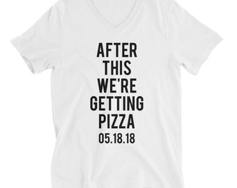 RESERVED 7 V-NECK Shirts: After This We're Getting PIZZA Unisex fit T-Shirt - Bridesmaid Getting Ready Outfit - Robe