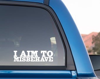 I Aim to Misbehave Sticker for Cars and Trucks