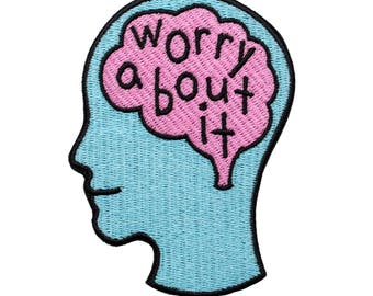 Worry about it embroidered patch. Anxiety patch. Overthinking OCD badge.