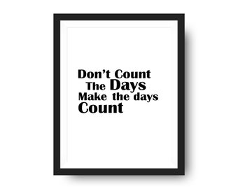 Make The Days Count Wall Print, Quote, Wall Art, Home Decor, Office, Study
