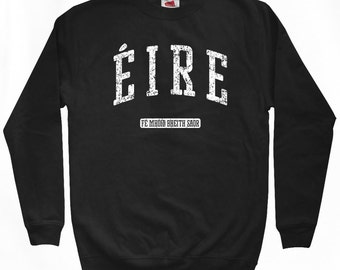 Eire Sweatshirt - Men S M L XL 2x 3x - Ireland Shirt - Irish - 4 Colors