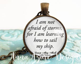 I am not afraid of storms for I am learning to sail my ship- Lousia May Alcott Little Women Book Quote Necklace Jewelry Pendant Keychain