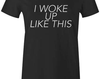 I Woke Up Like This Womens T-Shirt - Sleeping Tired Makeup Print Quote Slogan Top Tee