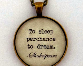 To Sleep Perchance To Dream William Shakespeare Poem Sonnet Play Literary Quote Pendant Necklace Keychain Key Ring Literature Book Jewelry