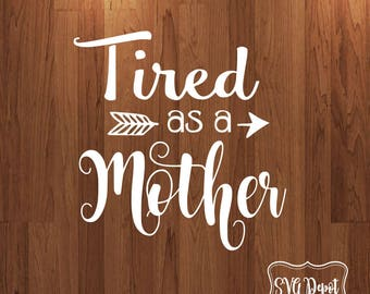 Tired as a mother svg file, mommy svg, blessed mama svg, arrows svg, Mother's day svg,  silhouette studio, cricut design space svg